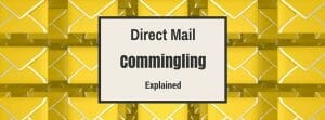 Direct Mail Commingling for Reducing Postage Costs and Delivery Times
