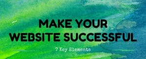 The 7 Key Elements of a Successful Business Website