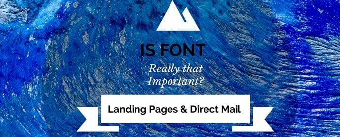 Landing Pages and Direct Mail: Does the Font You Use Really Matter?