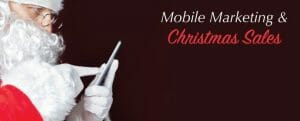 Mobile Marketing and Christmas Sales For 2015