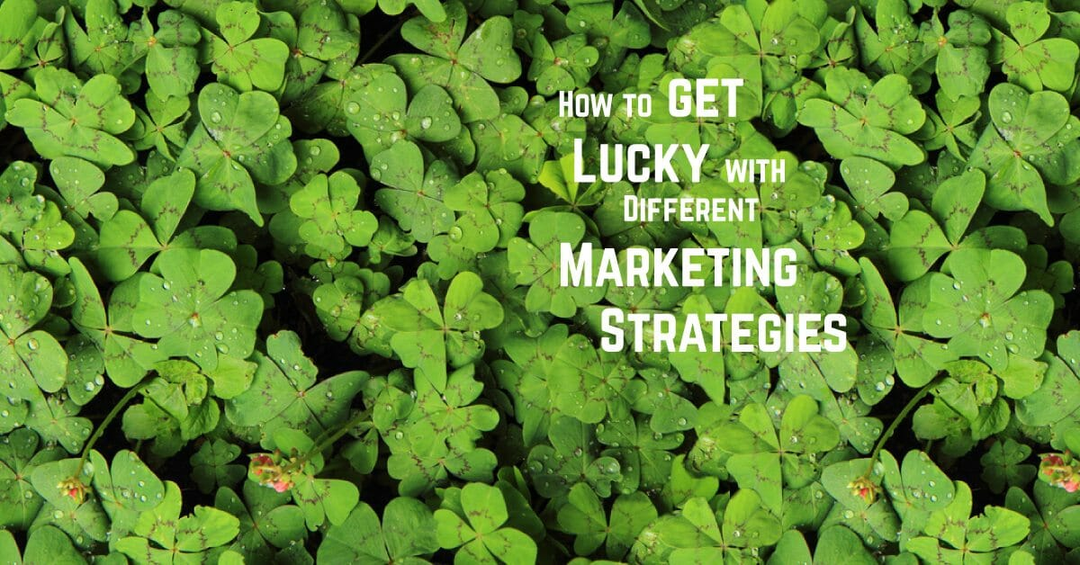 How to Get Lucky With Different Marketing Strategies