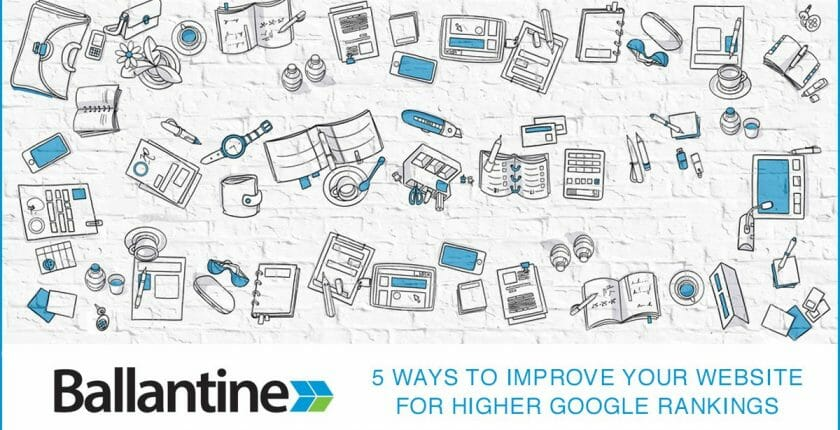 5 Ways to Improve Your Website for Higher Google Rankings